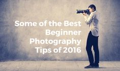 Here are some of our best beginner photography tip articles from 2016 to get you started off on the right foot.