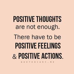 Pensamentos positivos não são suficientes. Tem que haver sentimentos positivos e ações positivas também. Pensamentos:) staying positive, positivity #positivity