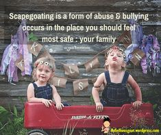 Quote 3 - Scapegoating is a form of abuse and bullying occurs in the place you should feel most safe  your family.  @rebelliousgoat