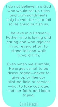 Beautifully said by President Dieter F. Uchtdorf, an ordained Apostle and Special Witness of the Savior in our day. www.theculturalhall.com