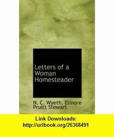 Letters of a Woman Homesteader (9781115284899) N. C. Wyeth, Elinore Pruitt Stewart , ISBN-10: 1115284894  , ISBN-13: 978-1115284899 ,  , tutorials , pdf , ebook , torrent , downloads , rapidshare , filesonic , hotfile , megaupload , fileserve