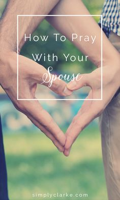 How To Pray With Your Spouse: Learning how to pray with your spouse can sound intimidating and even scary at first. However, prayer with your spouse can also be one of the most intimate and rewarding times spent with each other.