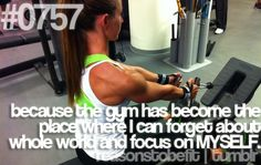 because the gym has become the place where I can forget about the whole world and focus on MYSELF.