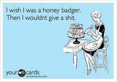 Honey Badger--what a crazy fuck.