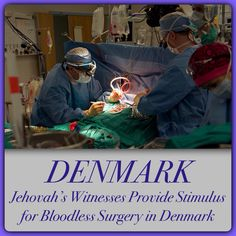 """DENMARK ~ Top media outlets are reporting that the country's medical community is adopting a new approach to blood management and bloodless surgery. ♥•.¸¸.•♥ JW.org > Newsroom > News Releases > By Region > Europe > Denmark > """"Jehovah's Witnesses Provide Stimulus for Bloodless Surgery in Denmark."""" ༺♥༻ JW.org has the Bible and study aids to read, watch, listen and download in 700+ (sign included) languages. Also, home bible studies. Plus now, TV.JW.org and all at no charge!"""