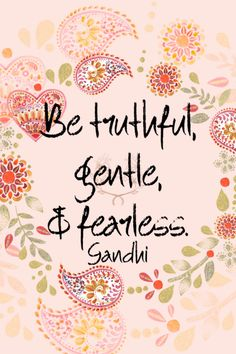 Be truthful gentle and fearless. Mahatma #Gandhi  I hope Ive been all those things in these first 100 days of my project. I wasnt sure Id make it this far. Heres to success!    /365  qotd 365project quote of the day gandhi mahatma ghandi quotes motivational quotes inspirational quotes graphic design paisley pink truthful gentle fearless words to live by