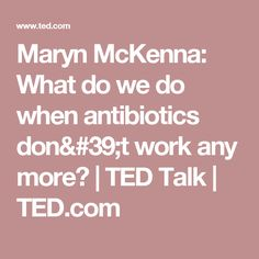 Maryn McKenna: What do we do when antibiotics don't work any more? | TED Talk | TED.com