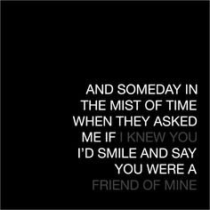 at least, i was a friend of yours Great Quotes, Quotes To Live By, Me Quotes, Inspirational Quotes, Beauty Quotes, Happy Quotes, Motivational, The Words, Ex Machina
