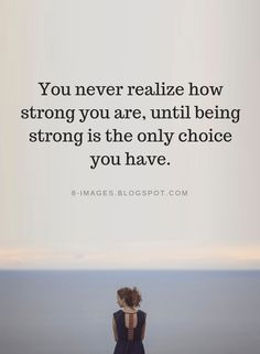 You never realize how strong you are, until being strong is the only choice you have - Bob Marley - Quotes Wisdom Quotes, True Quotes, Great Quotes, Quotes To Live By, Motivational Quotes, Inspirational Quotes, Quotes For Being Strong, Meaningful Quotes, Francis Chan