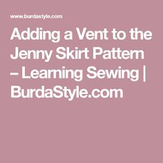 Adding a Vent to the Jenny Skirt Pattern – Learning Sewing   | BurdaStyle.com