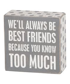 Gray 'Always Be Best Friends' Box Sign