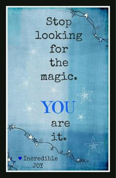 Magik comes from within, not from without. If you do not put yourself into a spell it will fail.  previous pinner: Stop looking for magic.