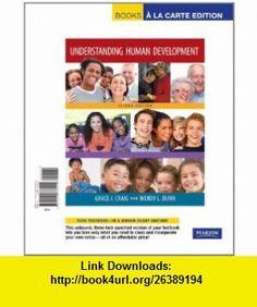 Understanding Human Development,  a la Carte Edition (2nd Edition) (9780205787944) Grace J. Craig, Wendy L. Dunn , ISBN-10: 0205787940  , ISBN-13: 978-0205787944 ,  , tutorials , pdf , ebook , torrent , downloads , rapidshare , filesonic , hotfile , megaupload , fileserve