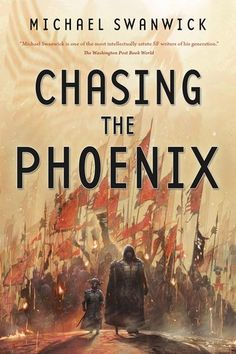 Chasing the Phoenix by Michael Swanwick - August 11th 2015 by Tor Books