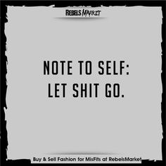 Note to self: Let shit go.
