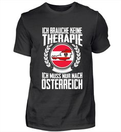 Teezily sells Unisex Tees Therapie Österreich online ▻ Fast worldwide shipping ▻ Unique style, color and graphic ▻ Start shopping today! Travel Logo, Hoodies, Sweatshirts, Funny Shirts, Amazing Women, Shirt Designs, Unisex, T Shirts For Women, Mens Tops