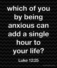 Don't be anxious: Luke 12:25 ememby_anxious
