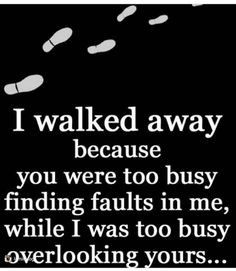 I can walk away and still forgive you for everything you have done, I just realized that I don't deserve the emotional/mental/verbal abuse from you and decided to wall away and be happy Quotable Quotes, Wisdom Quotes, True Quotes, Words Quotes, Motivational Quotes, Funny Quotes, Sayings, My Past Quotes, Ex Husband Quotes