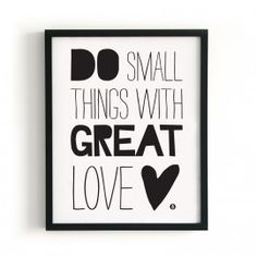 POSTER DO SMALL THINGS WITH GREAT LOVE <3 - via Paqhuis.nl #words #quotes