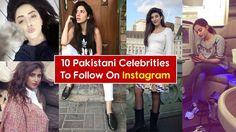 10 Pakistani Celebrities To Follow On Instagram