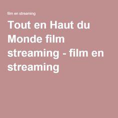 Tout en Haut du Monde film streaming - film en streaming