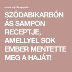 SZÓDABIKARBÓNÁS SAMPON RECEPTJE, AMELLYEL SOK EMBER MENTETTE MEG A HAJÁT! Hair Growth Solution, Good To Know, Health Fitness, Hair Beauty, Medical, Wellness, Food, Quotes, Creative