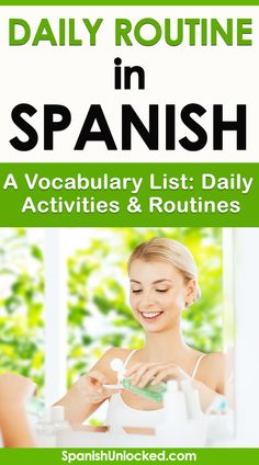 54 Daily Routine in Spanish: Vocabulary: List of daily activities.Spanish: daily routine and activities: despertarse (getting up), Levantarse (getting up), …