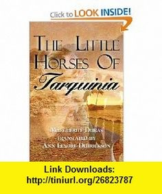 The Little Horses of Tarquinia (9781434901965) Marguerite Duras, translated by Ann Lenore Derrickson , ISBN-10: 1434901963  , ISBN-13: 978-1434901965 ,  , tutorials , pdf , ebook , torrent , downloads , rapidshare , filesonic , hotfile , megaupload , fileserve