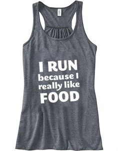 I Run Because I Really Like Food Tank Top - Running Shirt - Workout Shirt .well workout more than run- I REALLY want this shirt! Crossfit Shirts, Crossfit Gear, Crossfit Athletes, Crossfit Baby, Crossfit Humor, Gym Humour, Crossfit Clothes, Gym Shirts, Workout Tanks