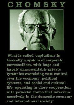 Capitalism: corporate mercantilism with vast control over economy, political system, and social and cultural life in close cooperation with powerful states that intervene massively in domestic economy and international society! Cogito Ergo Sum, Politisches System, International Society, Cultura General, Noam Chomsky, Political System, Political Economy, Political Quotes, Political Satire