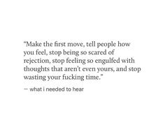 I always do this.. i.e express my feelings even tho ik the outcome wouldn't be the one i want to endure but i do speak whatever i feel from within.. From my heart ..it's okay if i get rejected.. Atleast i won't have any regrets that i haven't tried.. Atleast i won't be the one wasting time. ❤