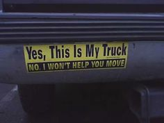 yes this is my truck and no I won't help you move