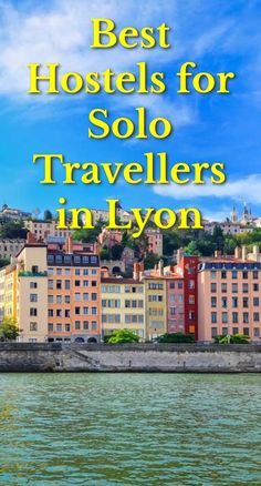 Best Hostels for Solo Travellers in Lyon: Travelers visit Lyon for it's history, architecture, culture, and food. It's a beautiful city…