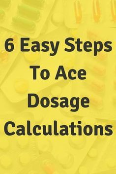 6 Easy Steps To Ace Dosage Calculations. Become a dose calc rock star! Click through to succeed at med math in nursing school.