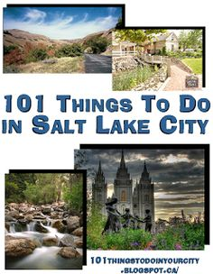 101 Things to do in Salt Lake City (there is also things for Provo & St. George)
