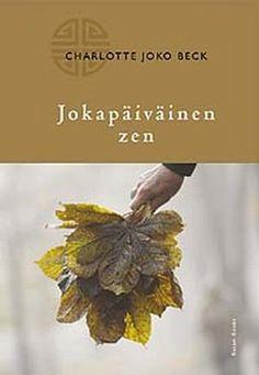 Jokapäiväinen zen on nimensä mukaisesti teos, joka tuo zenin keskelle kiireistä arkea. Charlotte Joko Beck kertoo maanläheisellä ja mutkattomalla tavalla zenistä ja osoittaa että zenin harjoittamiseen ei vaadita lootuksenkukkia tai temppelikelloja. Joko, My Books, Zen