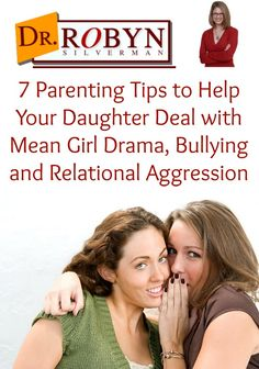 7 Parenting Tips to Help Your Daughter Deal with Mean Girl Drama, Bullying and Relational Aggression - Get the blog post by #DrRobyn here: http://www.drrobynsilverman.com/parenting-tips/the-mean-the-lean-and-the-seen-girls-when-your-daughter-isnt-one-of-them/