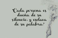 """CADA PERSONA ES DUEÑA DE SU SILENCIO, Y ESCLAVA DE SU PALABRA"""""""
