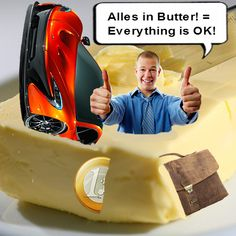 German Expression for English Expression: Everything is OK = Alles in Butter! (literally: Everything in butter)