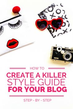 A step-by-step on how to create a killer style guide for your blog, and why it's so important for a kick-ass brand!