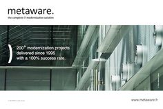 Over 200 modernization projects   delivered since 1995  with a 100% success rate.  http://www.metaware.fr    © Photo. Pierre Anthony Allard