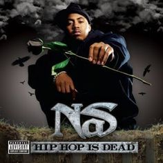 Nas Hip Hop Is Dead on LP One of the greatest MCs to ever pick up a microphone, Nas has watched as his beloved hip-hop has gone from its innocent days of B-boy battles and lyrical sport to today's fak