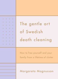 A charming approach to putting your life in order so your loved ones won't have to. There's a word for it in Swedish: Döstädning, literally, 'death…