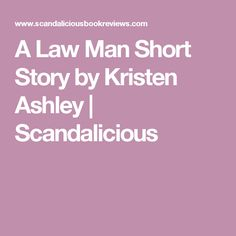 A Law Man Short Story by Kristen Ashley | Scandalicious