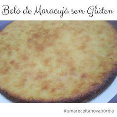Delicinhas e Coisinhas: Bolo de Maracujá sem Glúten #umareceitanovapordia ...
