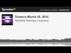 Trunews March 18, 2014 (made with Spreaker)