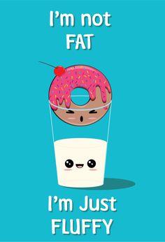 I'm not fat I'm just Fluffy Corny Puns, Funny Food Puns, Cute Jokes, Cute Puns, Food Humor, Cute Food Quotes, Fat Quotes Funny, Donut Quotes, Cute Wallpapers Quotes