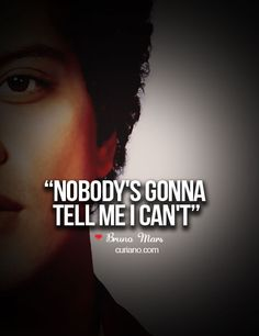 """""""Nobody's gonna tell me I can't."""""""