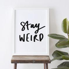 Be weird and stay weird!