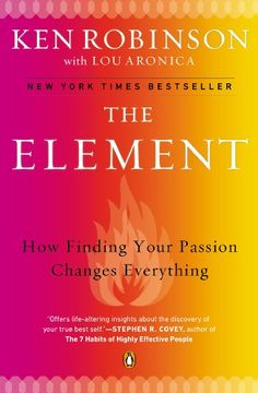 The Element: How Finding Your Passion Changes Everything - Kindle edition by Ken Robinson Ph.D., Lou Aronica. Self-Help Kindle eBooks @ Amazon.com.